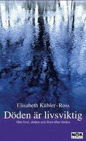 bokomslag Döden är livsviktig : Om livet, döden och livet efter döden