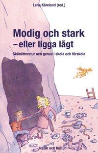 bokomslag Modig och stark - eller ligga lågt : skönlitteratur och genus i skola och förskola