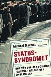 bokomslag Statussyndromet : hur vår sociala position påverkar hälsan och livslängden