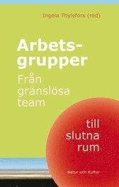 bokomslag Arbetsgrupper : från gränslösa team till slutna rum