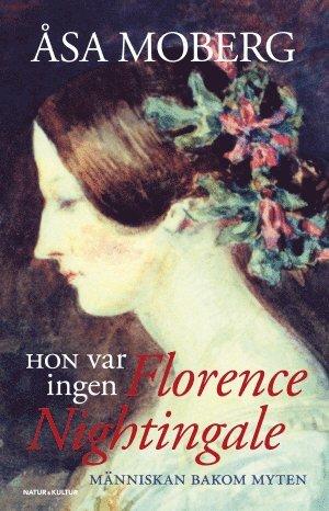 bokomslag Hon var ingen Florence Nightingale : människan bakom myten