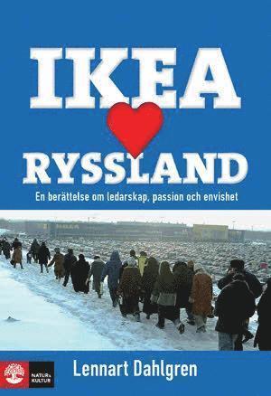 bokomslag IKEA älskar Ryssland : en berättelse om ledarskap, passion och envishet