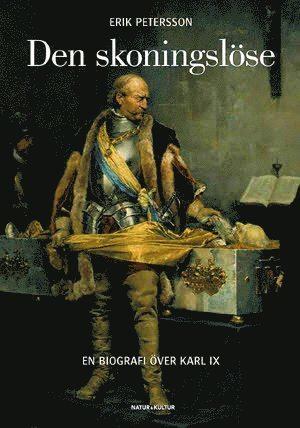 bokomslag Den skoningslöse : en biografi över Karl IX