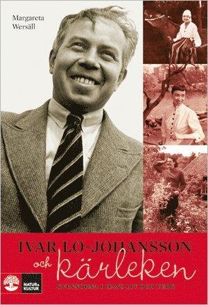 bokomslag Ivar Lo-Johansson och kärleken : kvinnorna i hans liv och verk