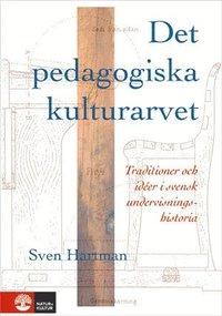 bokomslag Det pedagogiska kulturarvet : Traditioner och idéer i svensk undervisningsh