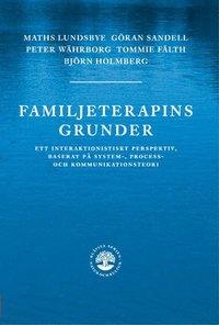 bokomslag Familjeterapins grunder : ett interaktionistiskt prespektiv, baserat på system-, process- och kommunikat