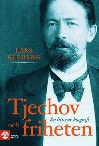 bokomslag Tjechov och friheten : en litterär biografi