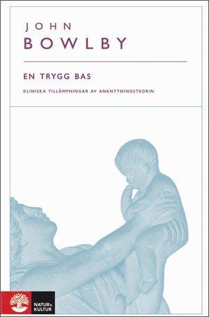 bokomslag En trygg bas : kliniska tillämpningar av anknytningsteorin