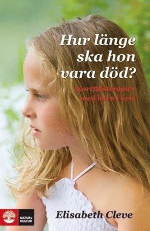 bokomslag Hur länge ska hon vara död? : korttidsterapier för barn i kris