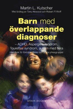 bokomslag Barn med överlappande diagnoser : ADHD, inlärningssvårigheter, Asperger, Tourette, bipolär sjukdom med flera