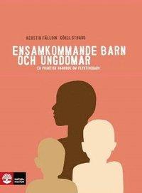 bokomslag Ensamkommande barn och ungdomar : en praktisk handbok om flyktingbarn