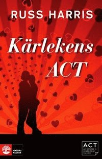 bokomslag Kärlekens ACT: Stärk din relation med Acceptance and Commiment Therapy
