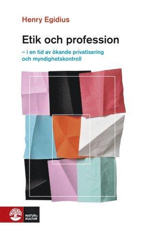 bokomslag Etik och profession : i en tid av ökande privatisering och myndighetskontroll