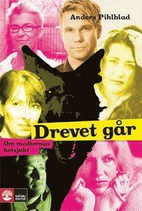 bokomslag Drevet går : om mediernas hetsjakt