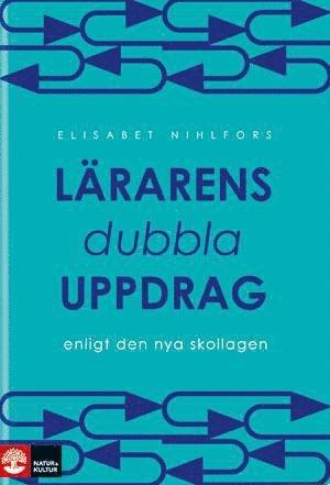 bokomslag Lärarens dubbla uppdrag: enligt den nya skollagen