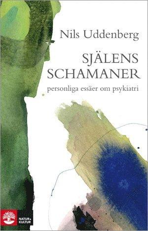 bokomslag Själens schamaner : Essäer om psykiatrin