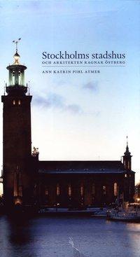 bokomslag Stockholms stadshus och arkitekten Ragnar Östberg