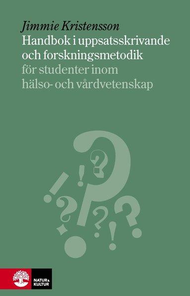 bokomslag Handbok i uppsatsskrivande och forskningsmetodik : för studenter inom hälso- och sjukvård