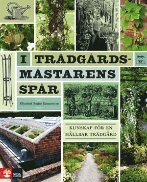 bokomslag I trädgårdsmästarens spår : kunskap för en hållbar trädgård