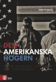 bokomslag Den amerikanska högern : republikanernas revolution och USA:s framtid