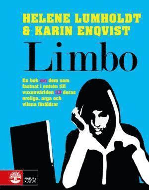 bokomslag Limbo : en bok om dem som fastnat i entrén till vuxenvärlden till deras oroliga, arga och vilsna föräldrar