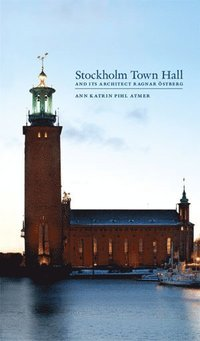 bokomslag Stockholm Town Hall and its architect Ragnar Östberg