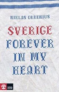 bokomslag Sverige forever in my heart : reportage om rädsla, tolerans och migration