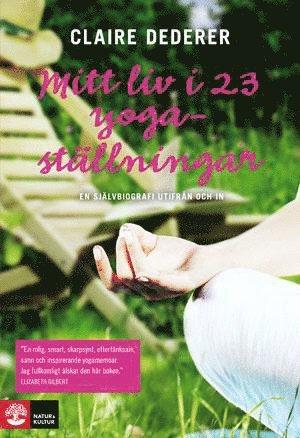 bokomslag Mitt liv i 23 yogaställningar : en självbiografi utifrån och in