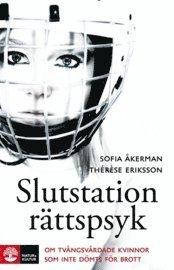 bokomslag Slutstation rättspsyk : om tvångsvårdade kvinnor som inte dömts för brott