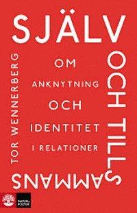 bokomslag Själv och tillsammans : Om anknytning och identitet i relationer