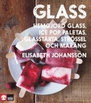 bokomslag Glass : hemgjord glass, ice pop, paletas, glasstårta, strössel och maräng