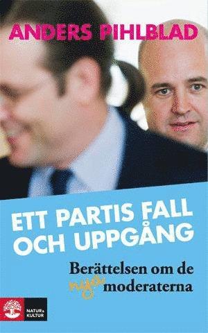 bokomslag Ett partis fall och uppgång : berättelsen om de nya Moderaterna