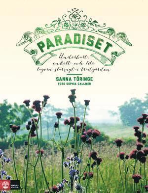 bokomslag Paradiset : underbart, enkelt och lite lagom slarvigt i trädgården