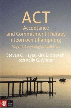 bokomslag ACT i teori och tillämpning : vägen till psykologisk flexibilitet