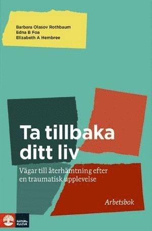 bokomslag Ta tillbaka ditt liv : vägar till återhämtninig efter en traumatisk upplevelelse