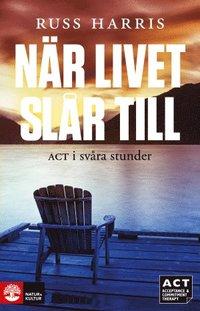 bokomslag När livet slår till : ACT i svåra stunder