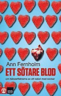 bokomslag Ett sötare blod : om hälsoeffekterna av ett sekel med socker