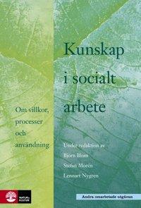 bokomslag Kunskap i socialt arbete : Om villkor, processer och användning