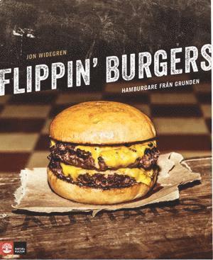 bokomslag Flippin' burgers : hamburgare från grunden