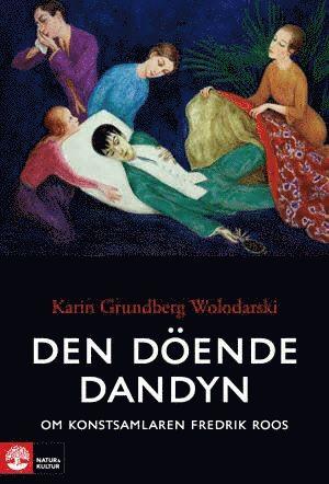 bokomslag Den döende dandyn : Om konstsamlaren Fredrik Roos