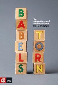 bokomslag Babels torn : om tvärprofessionellt teamsamarbete