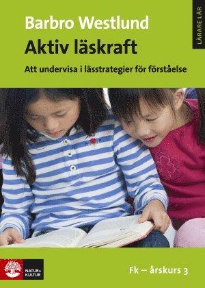 bokomslag Aktiv läskraft; Att undervisa i lässtrategier för förståelse Fk-årskurs 3