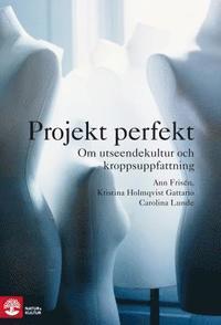bokomslag Projekt perfekt : Om utseendekultur och kroppsuppfattning