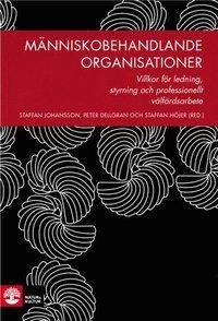 bokomslag Människobehandlande organisationer : villkor för ledning, styrning och professionellt välfärdsarbete