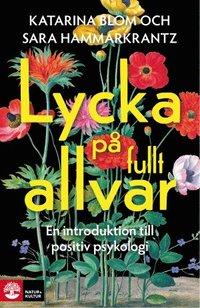 bokomslag Lycka på fullt allvar : en introduktion till positiv psykologi