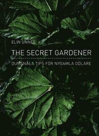 bokomslag The secret gardener : dumsnåla tips för nygamla odlare