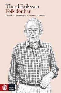 bokomslag Folk dör här : en pappa, två äldreboenden och välfärdens framtid