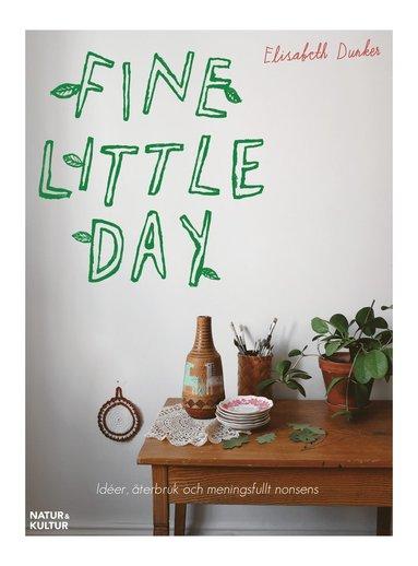 bokomslag Fine little day : idéer, åtebruk och meningsfullt nonsens