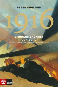 bokomslag Stridens skönhet och sorg 1916 : första världskrigets tredje år i 106 korta kapitel