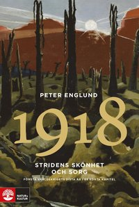 bokomslag Stridens skönhet och sorg 1918 : Första världskrigets sista år i 88 korta k